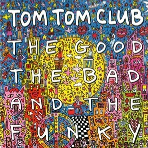 the good the bad the funky tom tom club