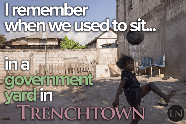 I remember when we used to sit in a government yard in Trenchtown
