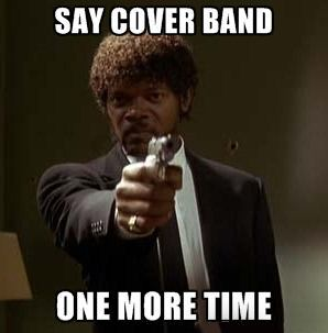 dont be in a cover band