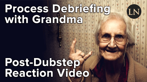 process debriefing grandma dubstep