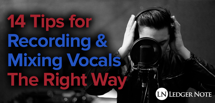 14 Tips for Recording and Mixing Vocals - The Right Way    | LedgerNote
