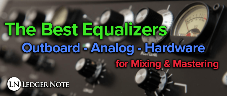 The Best Equalizers - The Top Hardware EQ's for Mixing & Mastering | LN