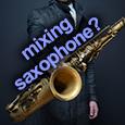 saxophone mixing