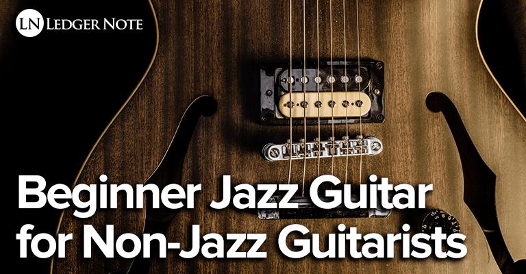 Beginner Jazz Guitar for Non-Jazz Guitarists   LedgerNote