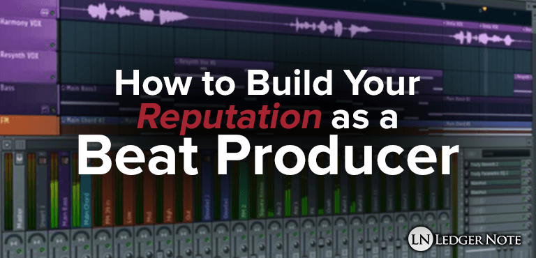 How to Build Your Reputation as a Beat Producer | LedgerNote