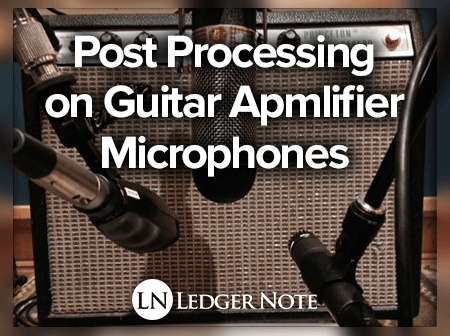 post-processing on guitar amplifier microphone mixing - guitar amp mic technique