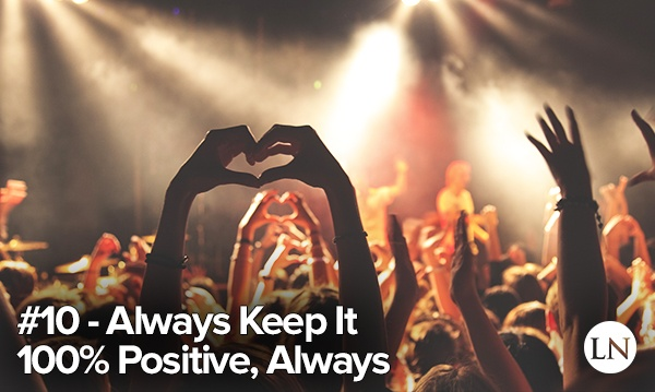 stage performance tip 10 - always keep it completely positive